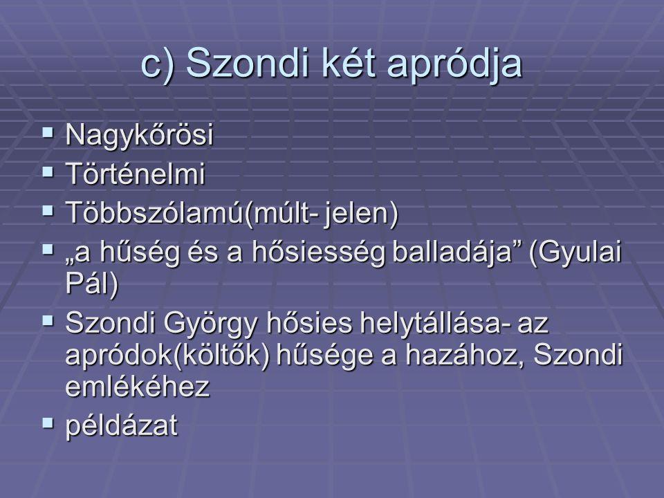"""c) Szondi két apródja  Nagykőrösi  Történelmi  Többszólamú(múlt- jelen)  """"a hűség és a hősiesség balladája"""" (Gyulai Pál)  Szondi György hősies he"""