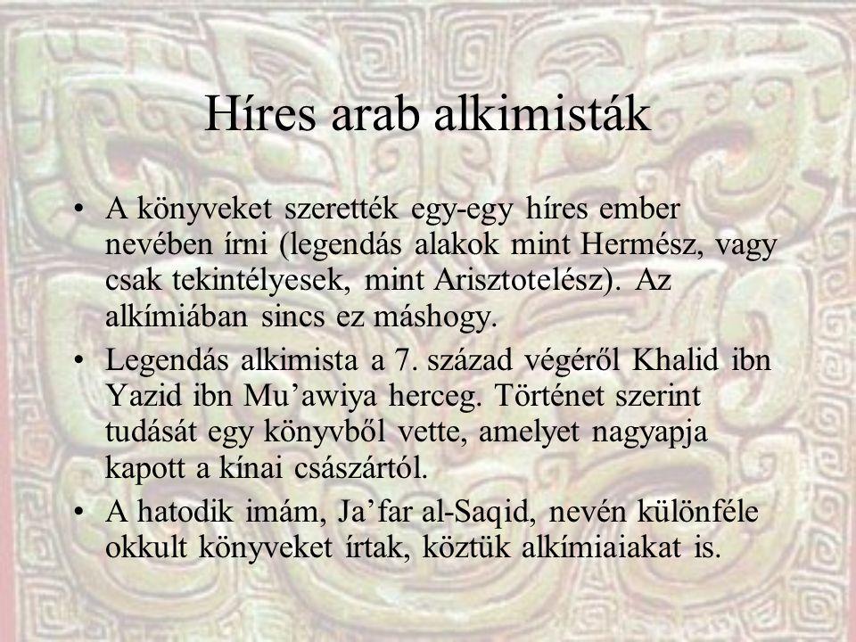 Híres arab alkimisták A könyveket szerették egy-egy híres ember nevében írni (legendás alakok mint Hermész, vagy csak tekintélyesek, mint Arisztotelész).