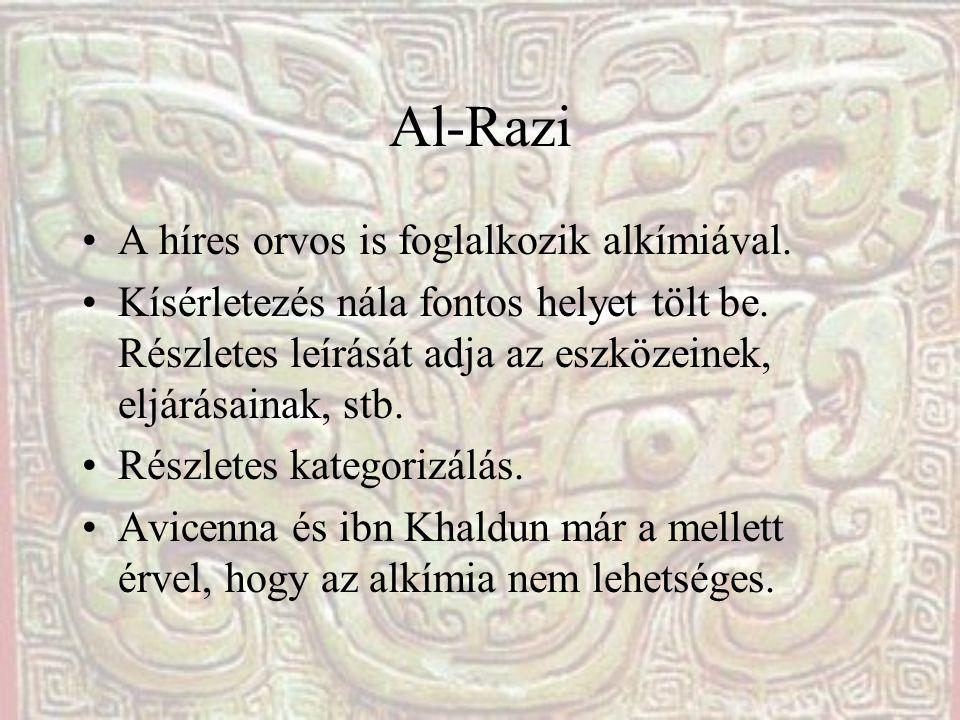 Al-Razi A híres orvos is foglalkozik alkímiával.Kísérletezés nála fontos helyet tölt be.