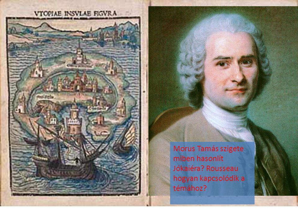 Morus Tamás szigete miben hasonlít Jókaiéra? Rousseau hogyan kapcsolódik a témához?