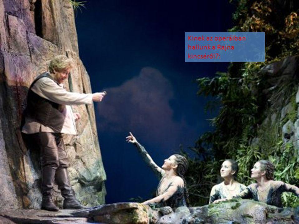 Kinek az operáiban hallunk a Rajna kincséről?: