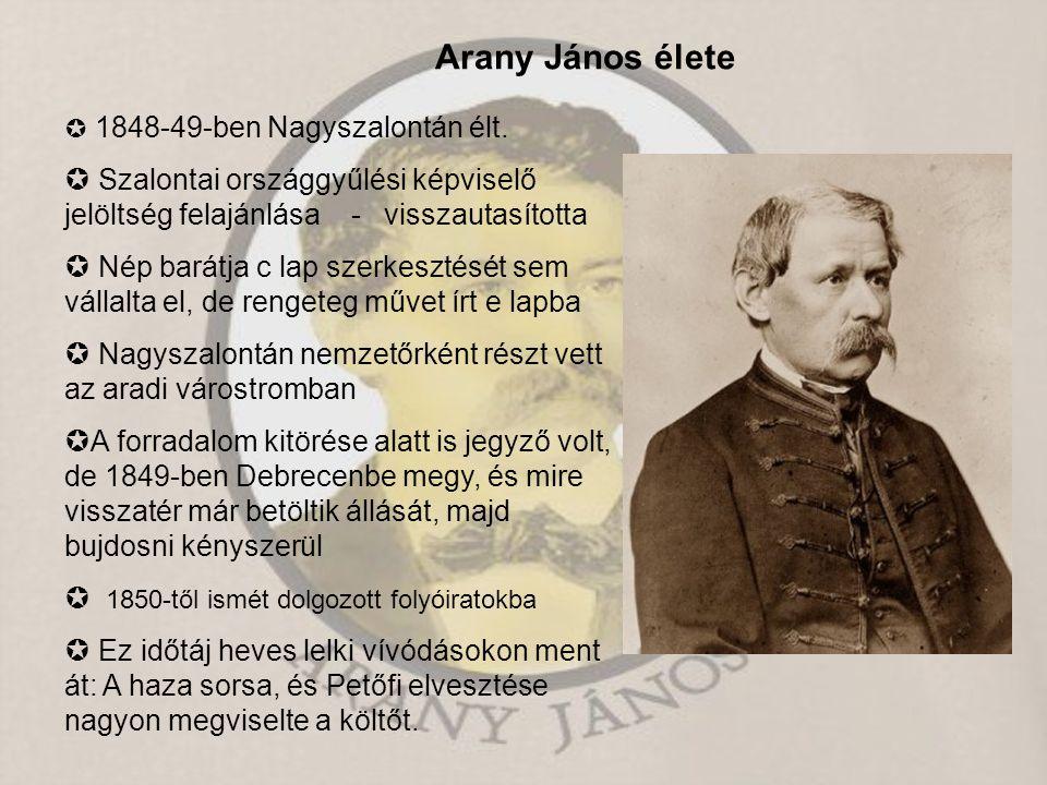 Arany János élete  1850-ben nevelő a Tisza családnál  1851-ben Nagykőrösi tanár, itt 9 évet tölt (balladái nagy rész ekkor készül)  Élte céljaiul a Toldi-trilógia bevégzését s a hun-magyar mondakör trilógiájának megírását tűzte ki.