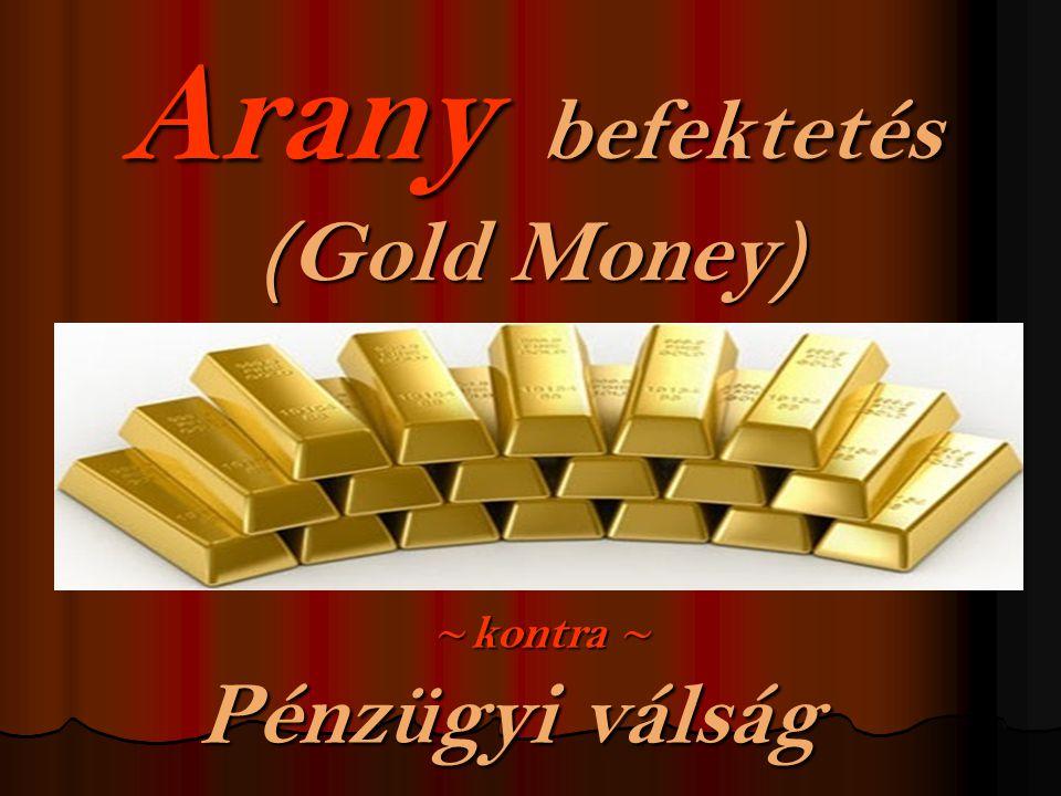 Arany befektetés (Gold Money) ~ kontra ~ ~ kontra ~ Pénzügyi válság