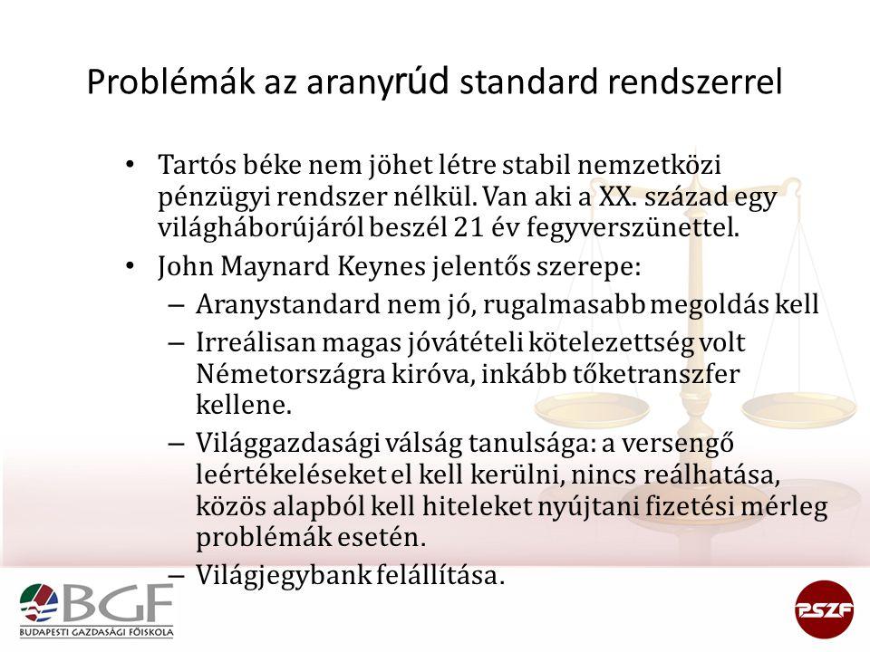 Problémák az arany rúd standard rendszerrel Tartós béke nem jöhet létre stabil nemzetközi pénzügyi rendszer nélkül.