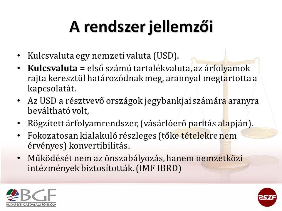 A rendszer jellemzői Kulcsvaluta egy nemzeti valuta (USD). Kulcsvaluta = első számú tartalékvaluta, az árfolyamok rajta keresztül határozódnak meg, ar