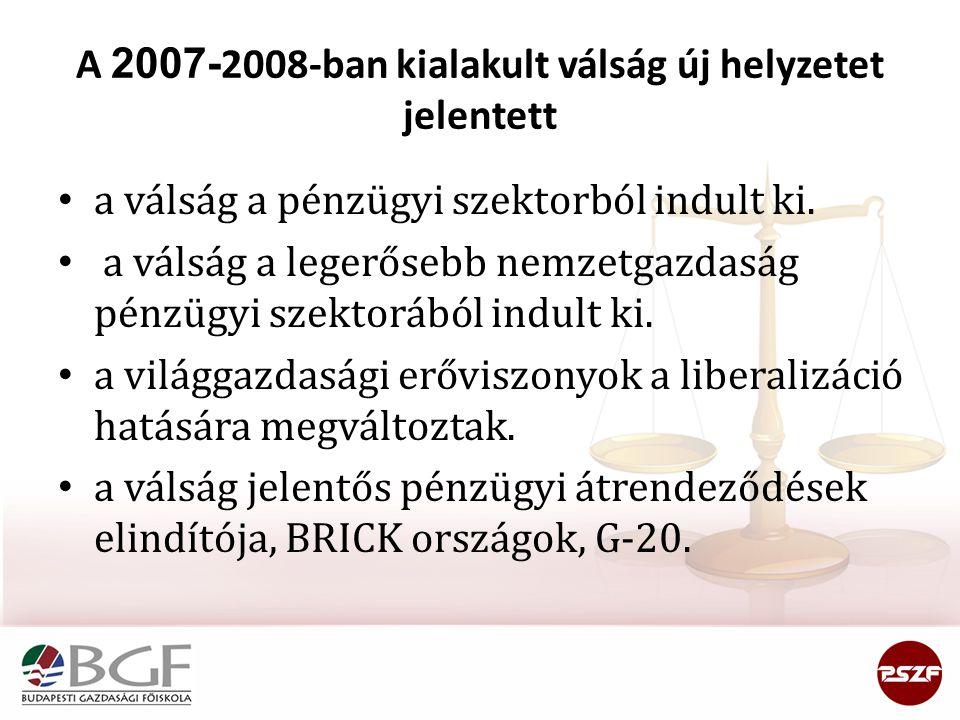 A 2007- 2008-ban kialakult válság új helyzetet jelentett a válság a pénzügyi szektorból indult ki. a válság a legerősebb nemzetgazdaság pénzügyi szekt
