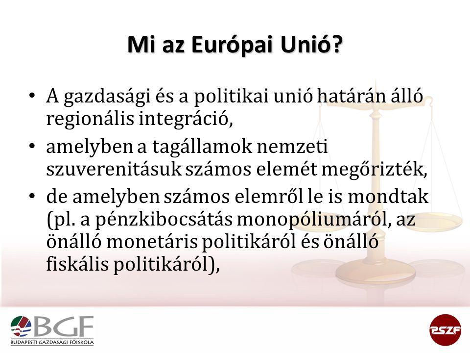 Mi az Európai Unió? A gazdasági és a politikai unió határán álló regionális integráció, amelyben a tagállamok nemzeti szuverenitásuk számos elemét meg