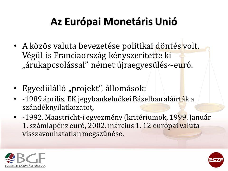 """Az Európai Monetáris Unió A közös valuta bevezetése politikai döntés volt. Végül is Franciaország kényszerítette ki """"árukapcsolással"""" német újraegyesü"""