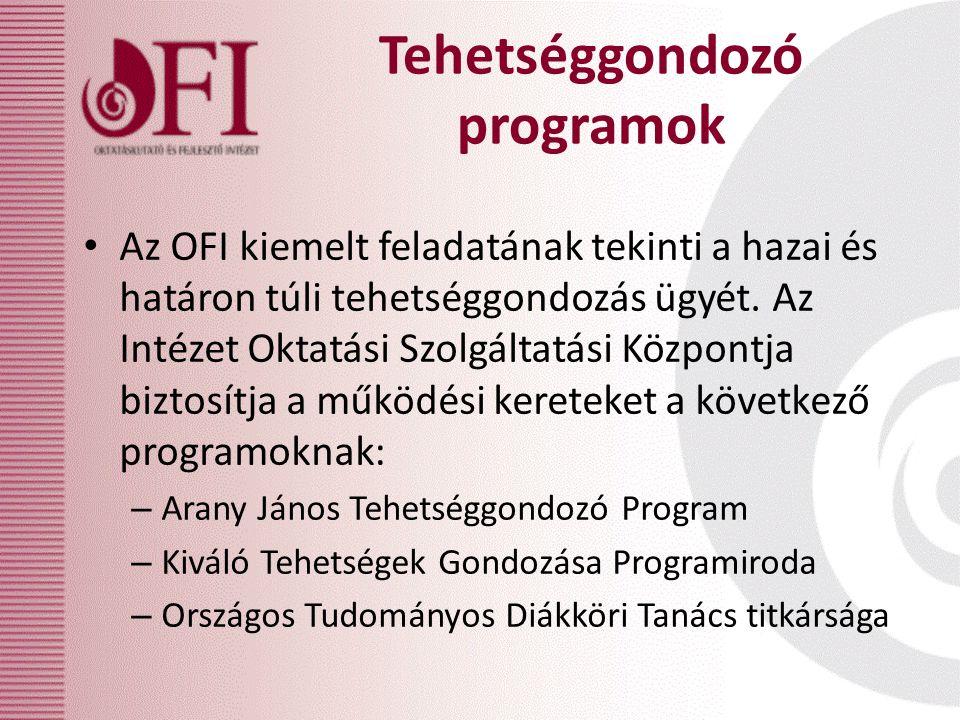 Tehetséggondozó programok Az OFI kiemelt feladatának tekinti a hazai és határon túli tehetséggondozás ügyét.