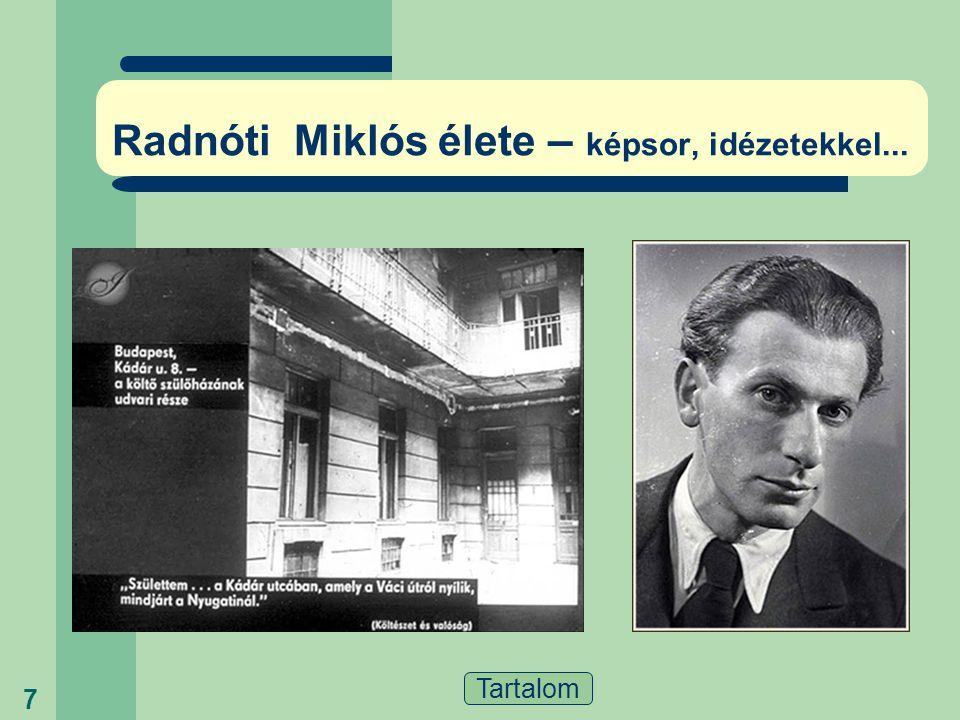 Tartalom 6 Radnóti Miklós élete - vázlat  1909 május 5-én született Budapesten.  Az édesanyját és ikertestvérét születésekor elvesztette.  Édesapja