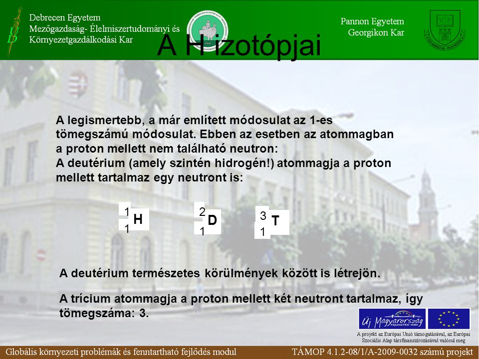Fontos izotópok 17 8 O 1414 6 C 16 8 O 12 6 C 18 8 O 35 17 Cl 37 17 Cl Más elemek izotópjai: A már említett szén izotópok: Az oxigén izotópjai: A fent említett elemek esetében az egyik izotóp a meghatározó: a hidrogén esetében az 1-es tömegszámú izotóp, a szén esetében a 12-es tömegszámú izotóp, az oxigén esetében a 16-os tömegszámú izotópok a meghatározóak.