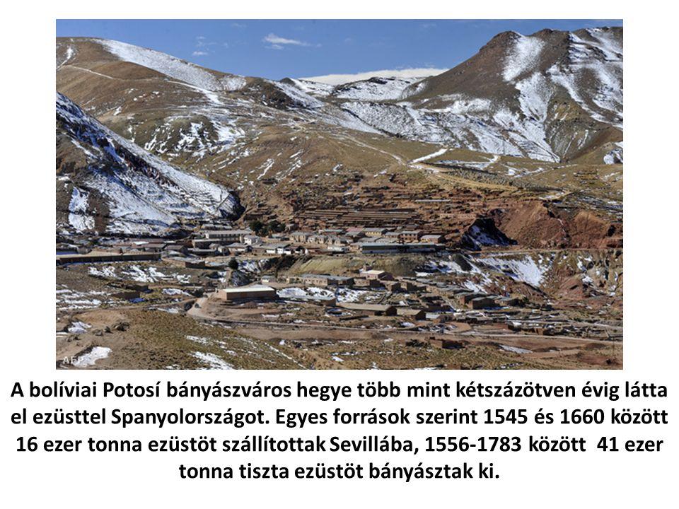 A bolíviai Potosí bányászváros hegye több mint kétszázötven évig látta el ezüsttel Spanyolországot. Egyes források szerint 1545 és 1660 között 16 ezer