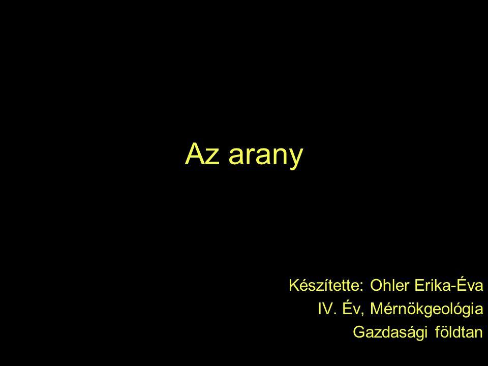 Általánosságok az aranyról A természetben elemi állapotban fordul elő Vegyjele: Au Latin neve: Aurum A periódusos rendszer 79.