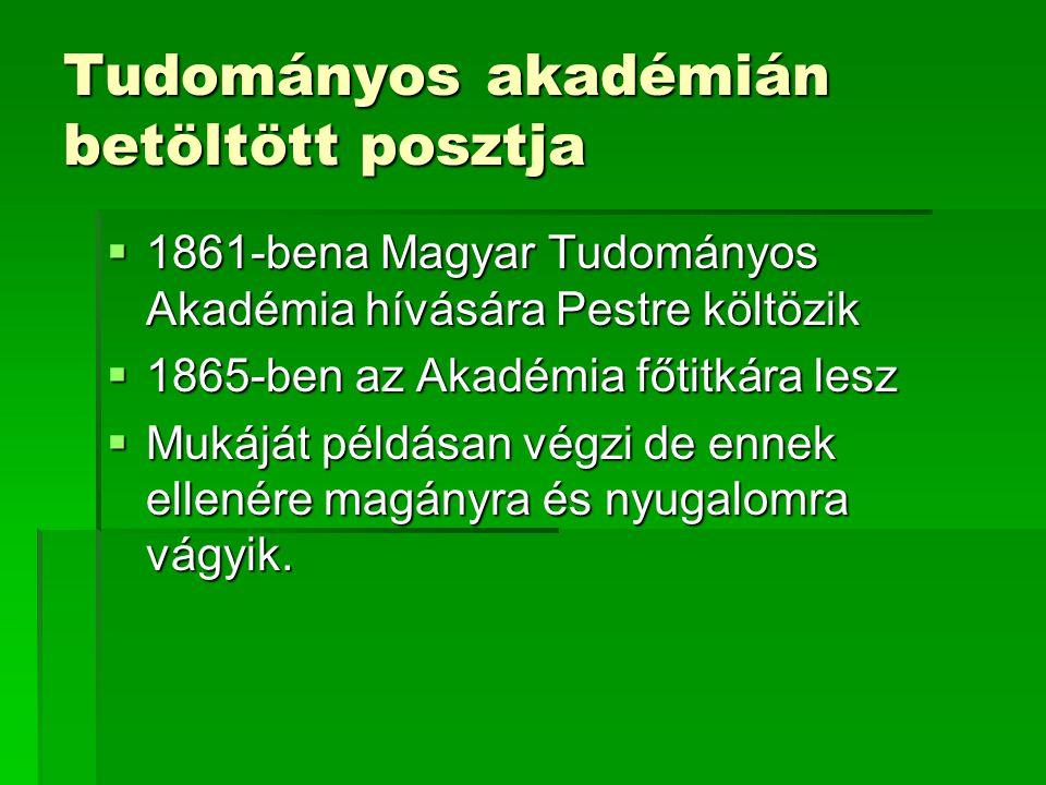 Tudományos akadémián betöltött posztja  1861-bena Magyar Tudományos Akadémia hívására Pestre költözik  1865-ben az Akadémia főtitkára lesz  Mukáját