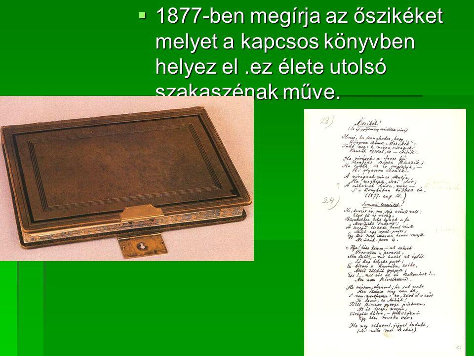  1877-ben megírja az őszikéket melyet a kapcsos könyvben helyez el.ez élete utolsó szakaszénak műve.