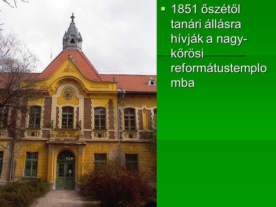  1851 őszétől tanári állásra hívják a nagy- kőrösi reformátustemplo mba