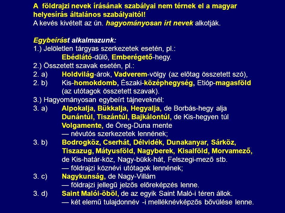 A földrajzi nevek írásának szabályai nem térnek el a magyar helyesírás általános szabályaitól! A kevés kivételt az ún. hagyományosan írt nevek alkotjá