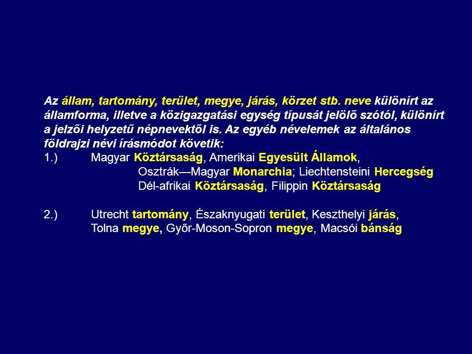 Az állam, tartomány, terület, megye, járás, körzet stb. neve különírt az államforma, illetve a közigazgatási egység típusát jelölő szótól, különírt a