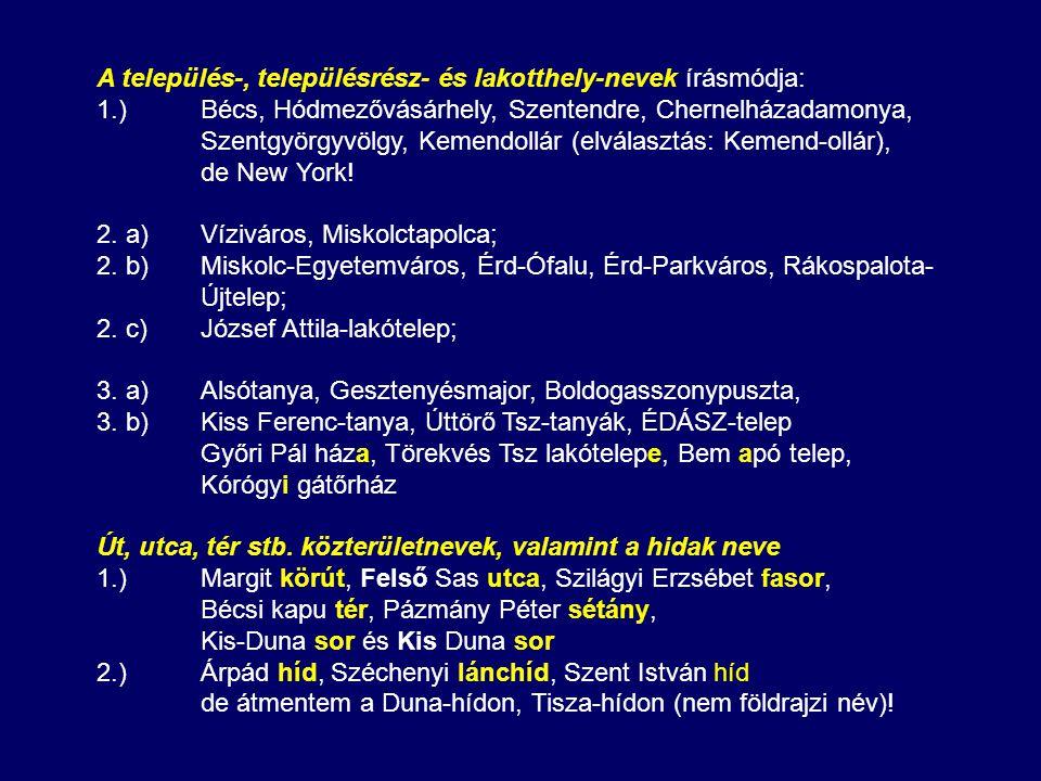 A település-, településrész- és lakotthely-nevek írásmódja: 1.)Bécs, Hódmezővásárhely, Szentendre, Chernelházadamonya, Szentgyörgyvölgy, Kemendollár (