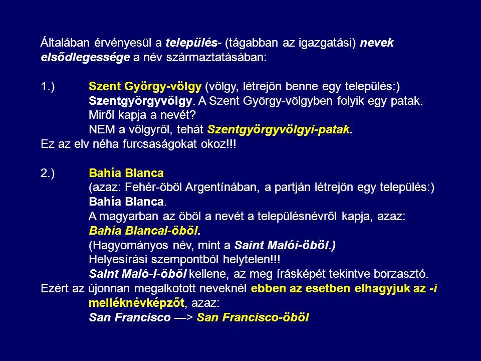 A település-, településrész- és lakotthely-nevek írásmódja: 1.)Bécs, Hódmezővásárhely, Szentendre, Chernelházadamonya, Szentgyörgyvölgy, Kemendollár (elválasztás: Kemend-ollár), de New York.