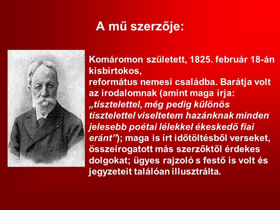 A mű szerzője: Komáromon született, 1825. február 18-án kisbirtokos, református nemesi családba.