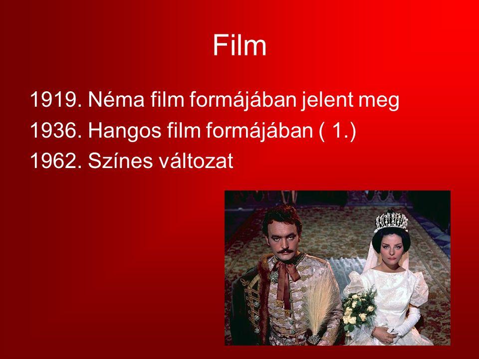 Film 1919. Néma film formájában jelent meg 1936. Hangos film formájában ( 1.) 1962. Színes változat