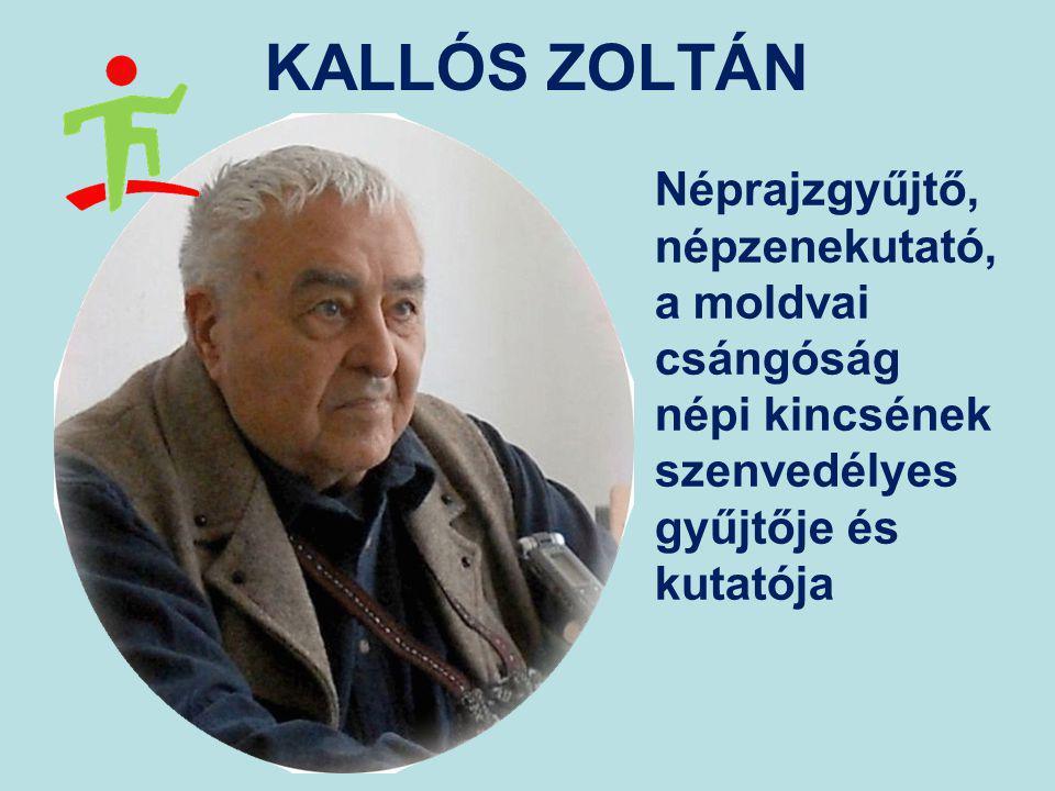KALLÓS ZOLTÁN Néprajzgyűjtő, népzenekutató, a moldvai csángóság népi kincsének szenvedélyes gyűjtője és kutatója