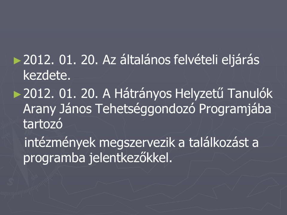 ► ► 2012. 01. 20. Az általános felvételi eljárás kezdete. ► ► 2012. 01. 20. A Hátrányos Helyzetű Tanulók Arany János Tehetséggondozó Programjába tarto