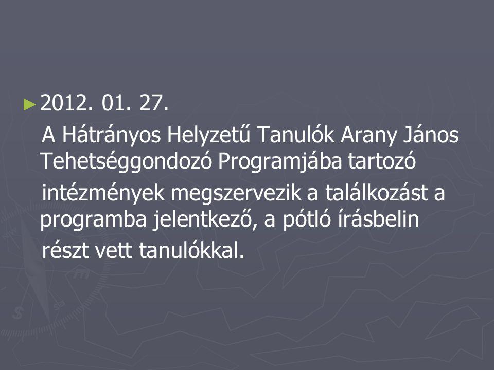 ► ► 2012. 01. 27. A Hátrányos Helyzetű Tanulók Arany János Tehetséggondozó Programjába tartozó intézmények megszervezik a találkozást a programba jele