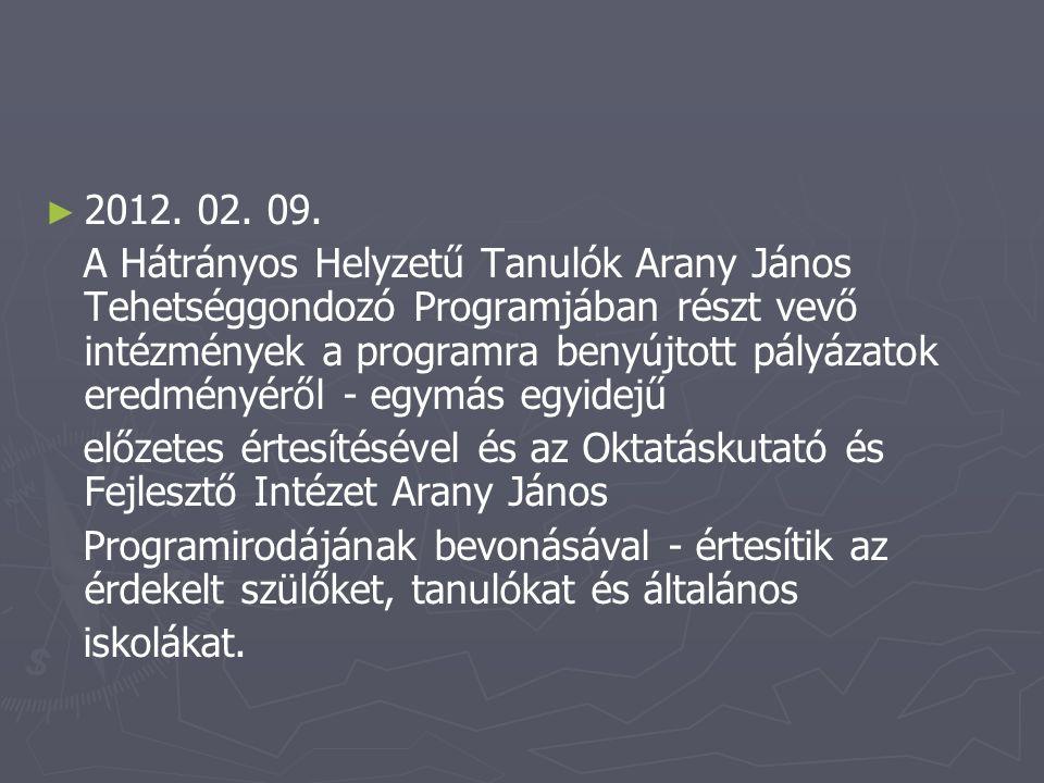 ► ► 2012. 02. 09. A Hátrányos Helyzetű Tanulók Arany János Tehetséggondozó Programjában részt vevő intézmények a programra benyújtott pályázatok eredm