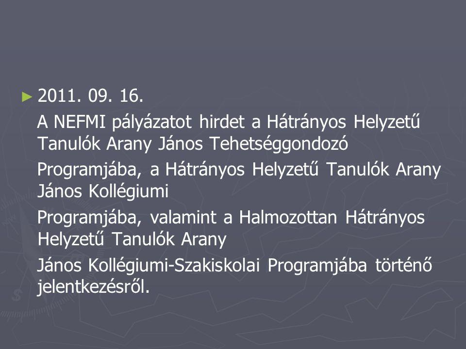 ► ► 2011. 09. 16. A NEFMI pályázatot hirdet a Hátrányos Helyzetű Tanulók Arany János Tehetséggondozó Programjába, a Hátrányos Helyzetű Tanulók Arany J