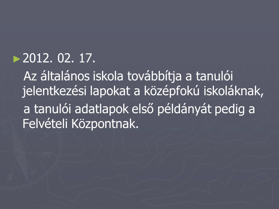 ► ► 2012. 02. 17. Az általános iskola továbbítja a tanulói jelentkezési lapokat a középfokú iskoláknak, a tanulói adatlapok első példányát pedig a Fel