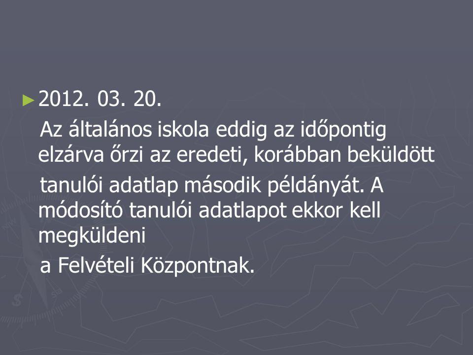 ► ► 2012. 03. 20. Az általános iskola eddig az időpontig elzárva őrzi az eredeti, korábban beküldött tanulói adatlap második példányát. A módosító tan