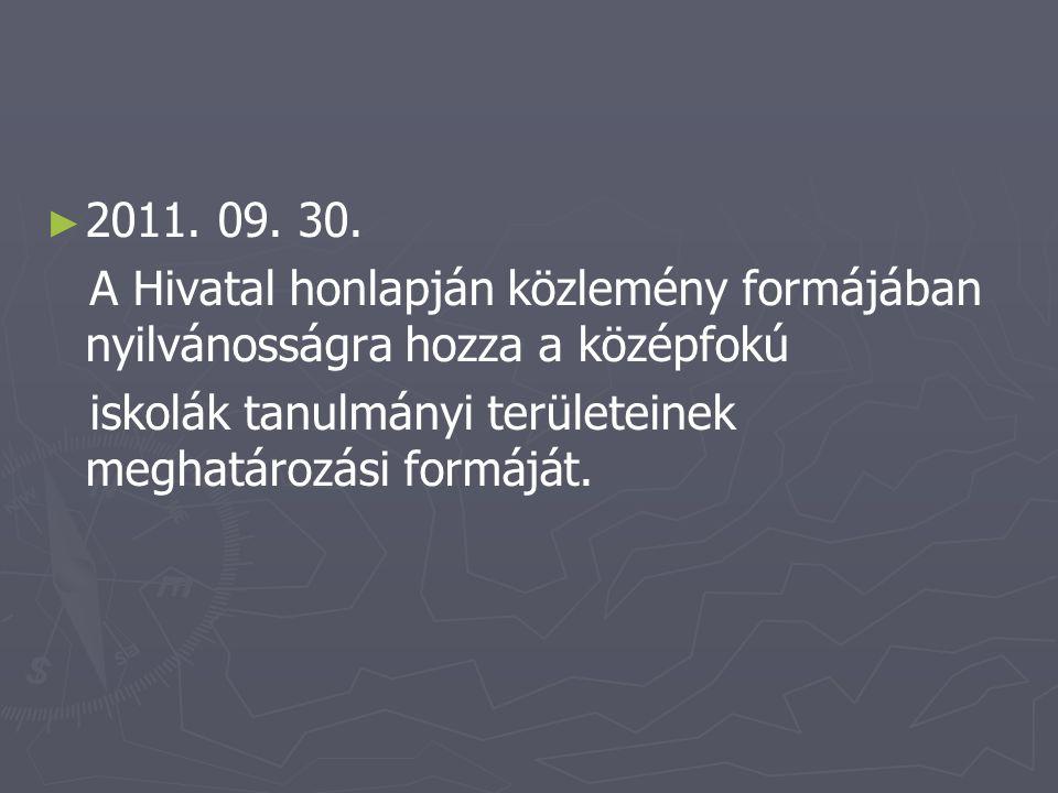 ► ► 2011. 09. 30. A Hivatal honlapján közlemény formájában nyilvánosságra hozza a középfokú iskolák tanulmányi területeinek meghatározási formáját.
