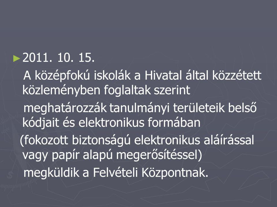 ► ► 2011. 10. 15. A középfokú iskolák a Hivatal által közzétett közleményben foglaltak szerint meghatározzák tanulmányi területeik belső kódjait és el