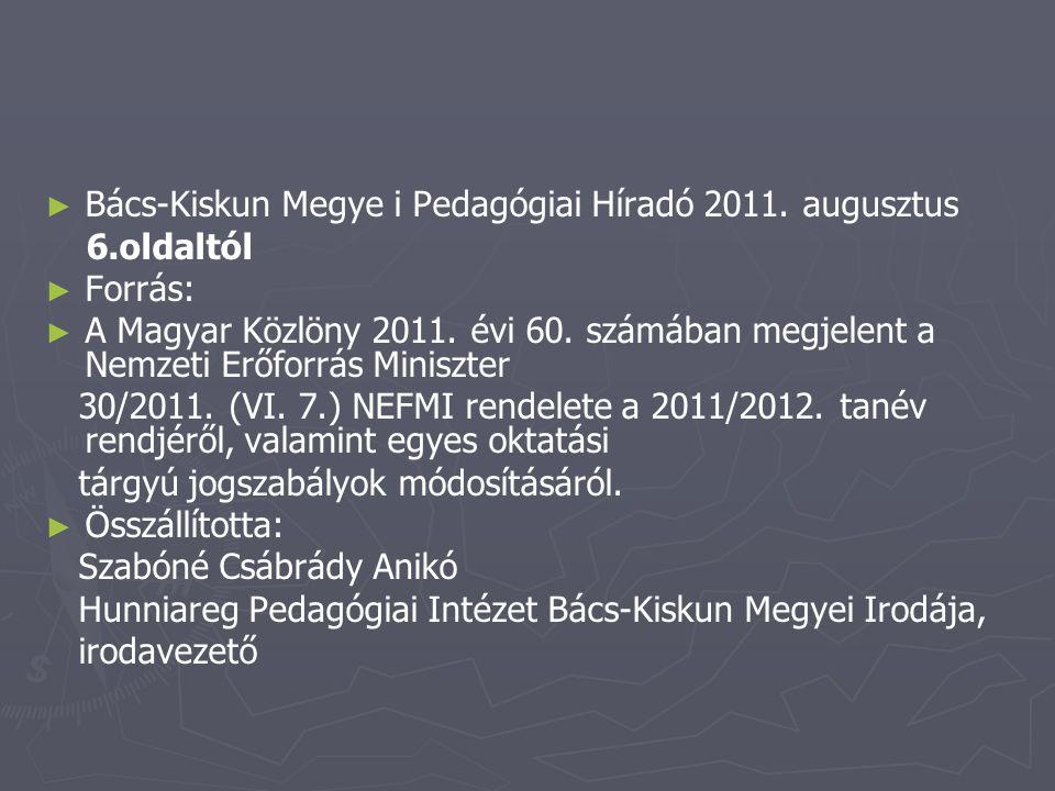 ► ► Bács-Kiskun Megye i Pedagógiai Híradó 2011. augusztus 6.oldaltól ► ► Forrás: ► ► A Magyar Közlöny 2011. évi 60. számában megjelent a Nemzeti Erőfo