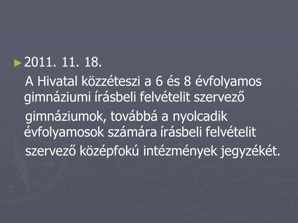 ► ► 2011. 11. 18. A Hivatal közzéteszi a 6 és 8 évfolyamos gimnáziumi írásbeli felvételit szervező gimnáziumok, továbbá a nyolcadik évfolyamosok számá