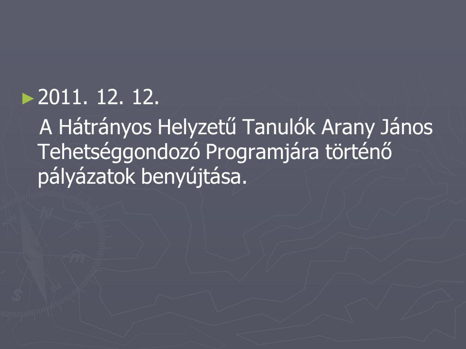 ► ► 2011. 12. 12. A Hátrányos Helyzetű Tanulók Arany János Tehetséggondozó Programjára történő pályázatok benyújtása.