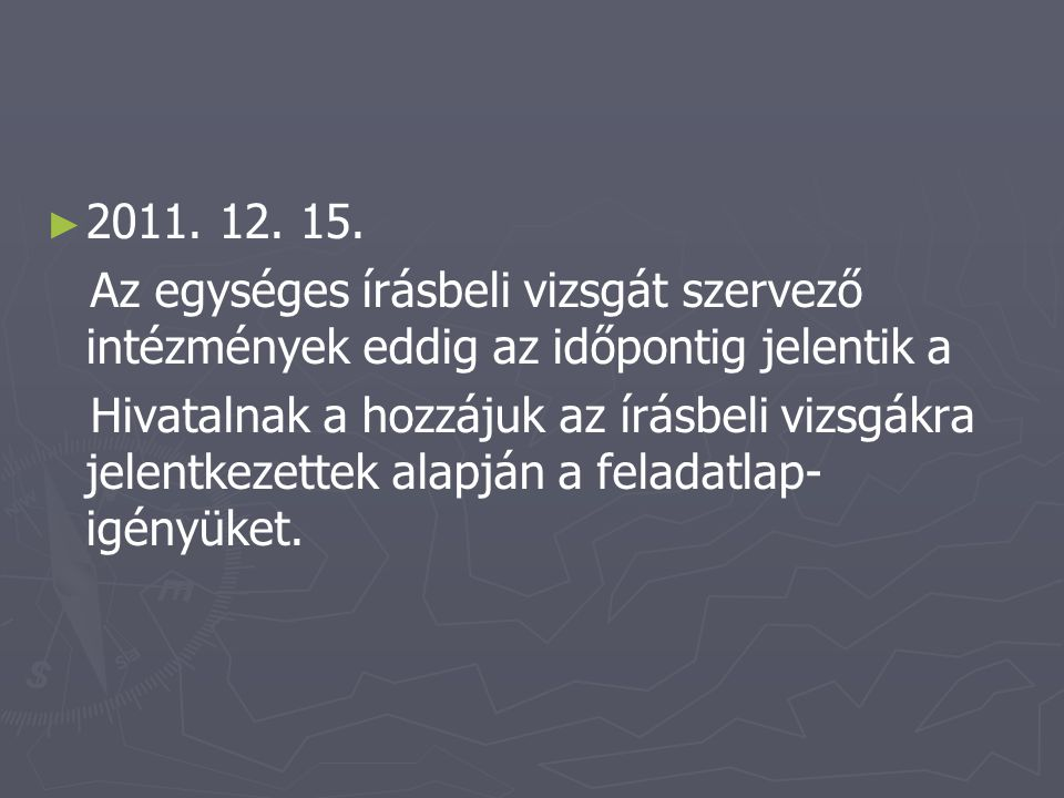 ► ► 2011. 12. 15. Az egységes írásbeli vizsgát szervező intézmények eddig az időpontig jelentik a Hivatalnak a hozzájuk az írásbeli vizsgákra jelentke