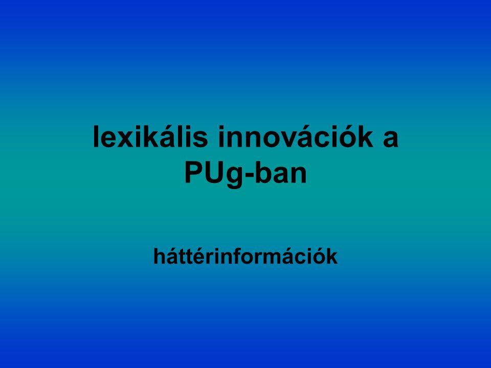 lexikális innovációk a PUg-ban háttérinformációk