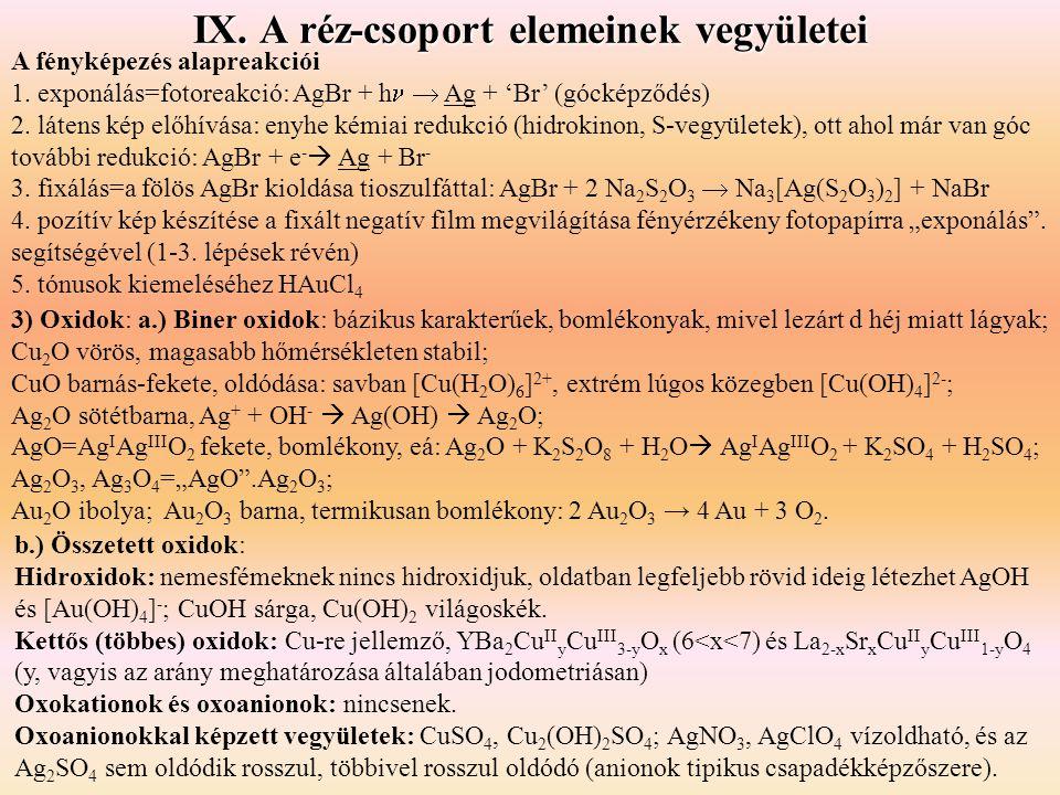 IX. A réz-csoport elemeinek vegyületei A fényképezés alapreakciói 1. exponálás=fotoreakció: AgBr + h  Ag + 'Br' (gócképződés) 2. látens kép előhívása