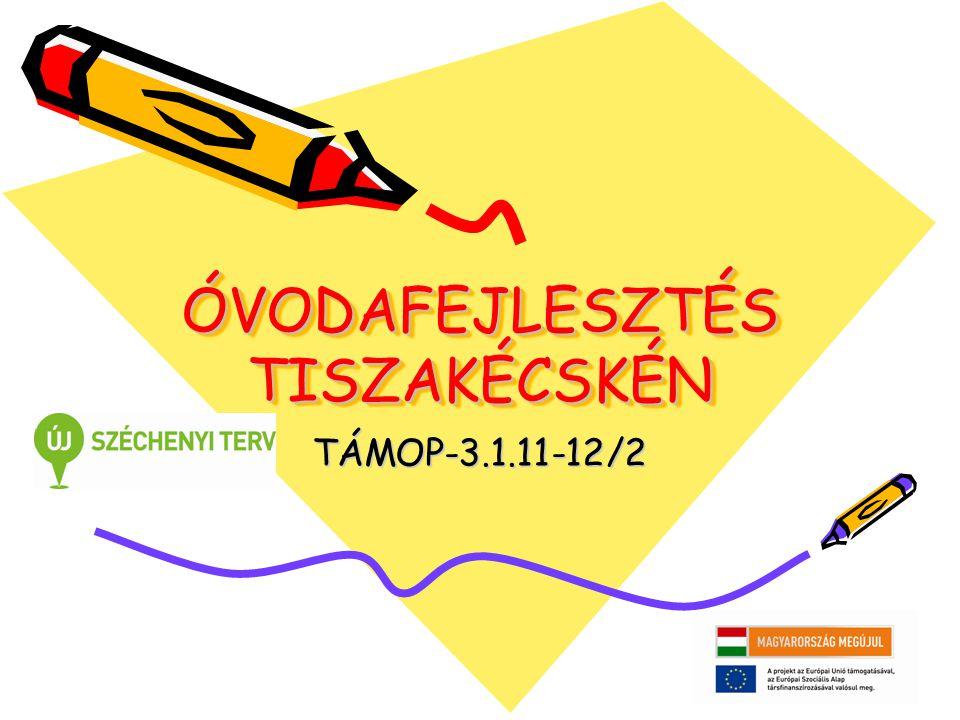 ÓVODAFEJLESZTÉS TISZAKÉCSKÉN TÁMOP-3.1.11-12/2