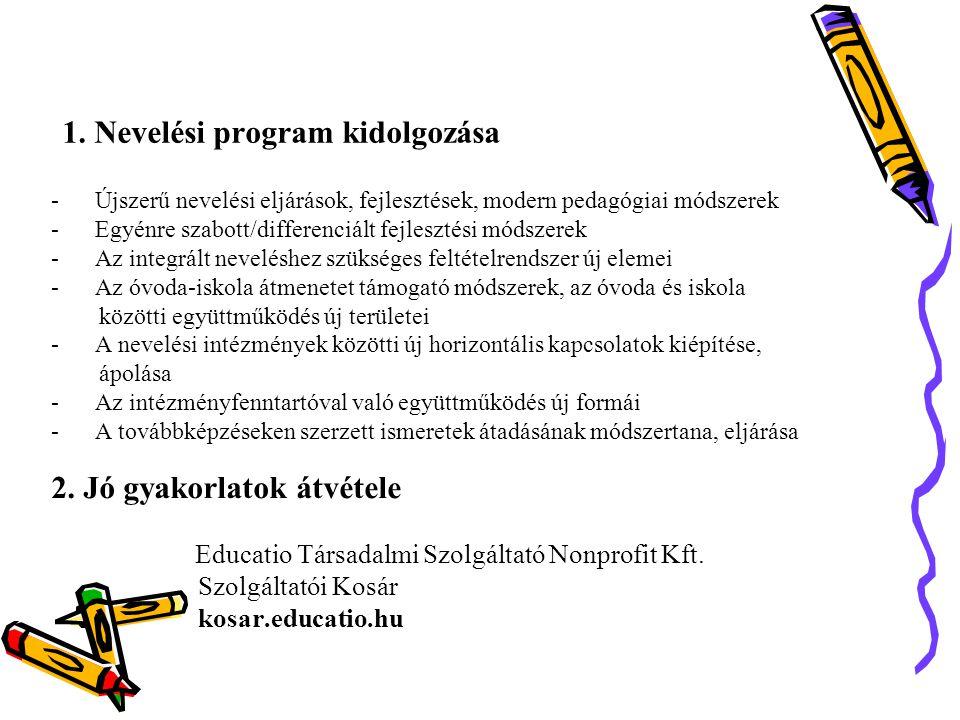 1. Nevelési program kidolgozása - Újszerű nevelési eljárások, fejlesztések, modern pedagógiai módszerek - Egyénre szabott/differenciált fejlesztési mó