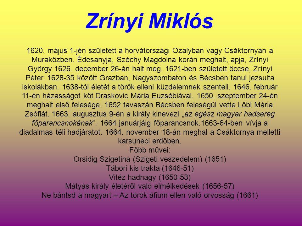 Zrínyi Miklós 1620. május 1-jén született a horvátországi Ozalyban vagy Csáktornyán a Muraközben. Édesanyja, Széchy Magdolna korán meghalt, apja, Zrín
