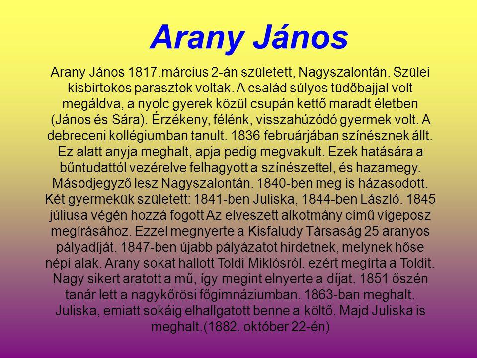 Arany János Arany János 1817.március 2-án született, Nagyszalontán. Szülei kisbirtokos parasztok voltak. A család súlyos tüdőbajjal volt megáldva, a n