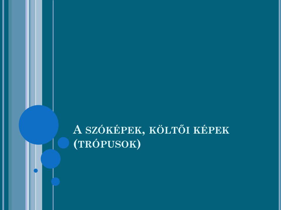 A SZÓKÉPEK, KÖLTŐI KÉPEK ( TRÓPUSOK )