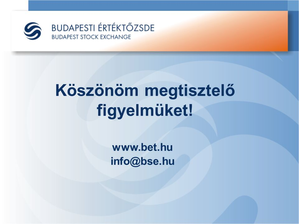 Köszönöm megtisztelő figyelmüket! www.bet.hu info@bse.hu