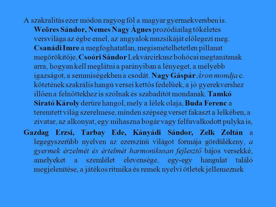 A szakralitás ezer módon ragyog föl a magyar gyermekversben is.