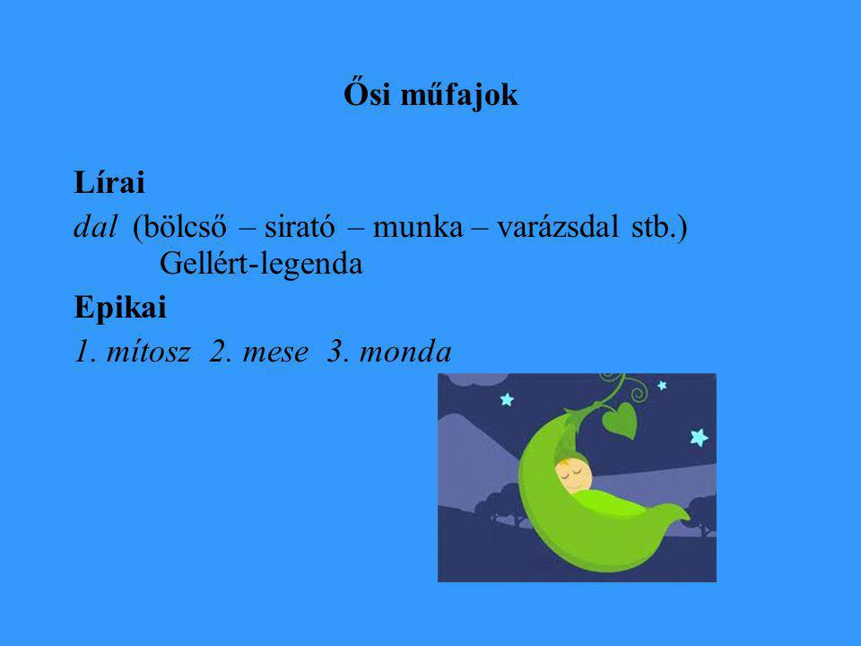 Ősi műfajok Lírai dal (bölcső – sirató – munka – varázsdal stb.) Gellért-legenda Epikai 1.