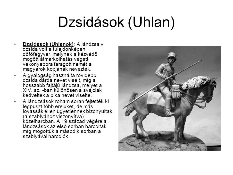 Dzsidások (Uhlan) Annak ellenére hogy a lovasság évezredek óta használta a lándzsát, a modern európai lándzsásokat a 18.századbeli lengyelországból származtatták.
